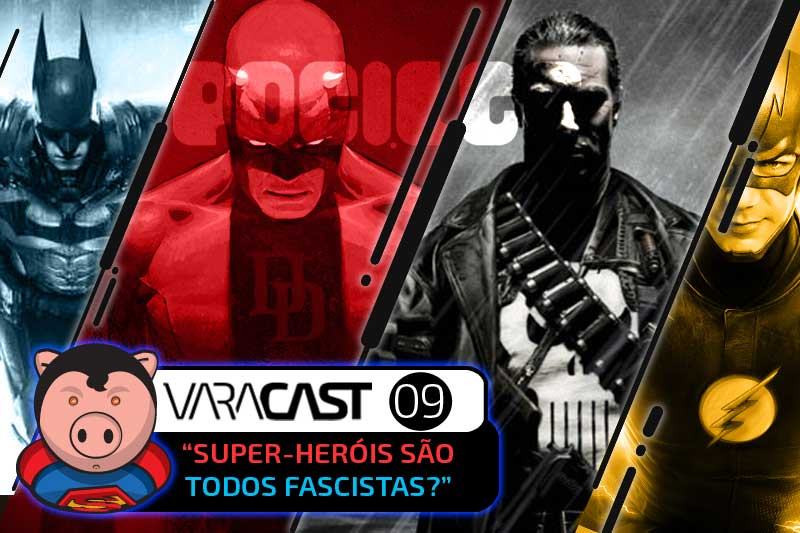 Varacast (009) – Todo Super-Herói é Fascista?