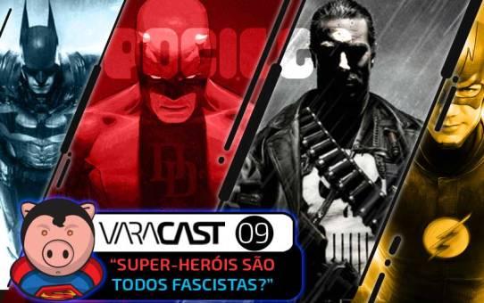 Varacast (009) - Todo Super-Herói é Fascista?