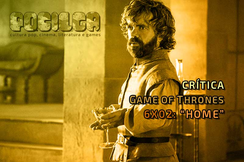 Crítica   Game of Thrones – 6×02: Home