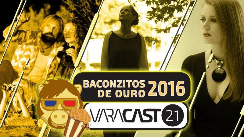 Varacast #21 – Baconzitos de Ouro 2016