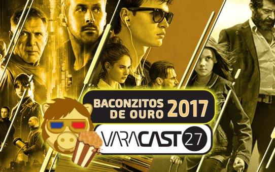 Varacast #27 - Baconzitos de Ouro 2017