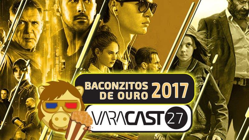 Varacast #27 – Baconzitos de Ouro 2017