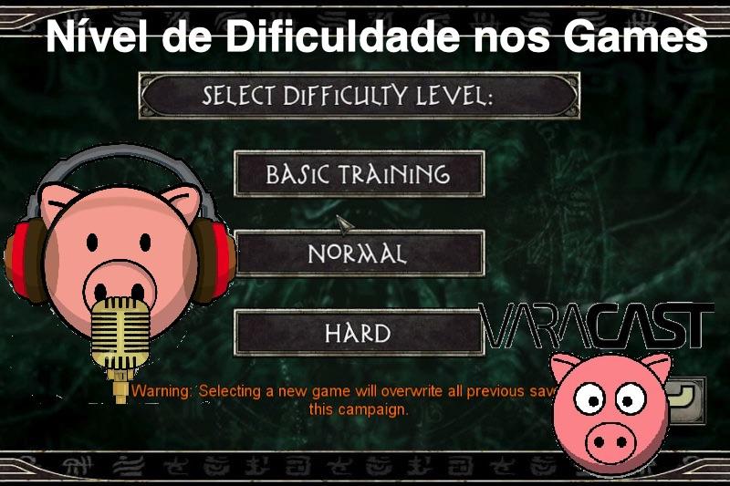 Varacast #35 – Nível de Dificuldade nos Games