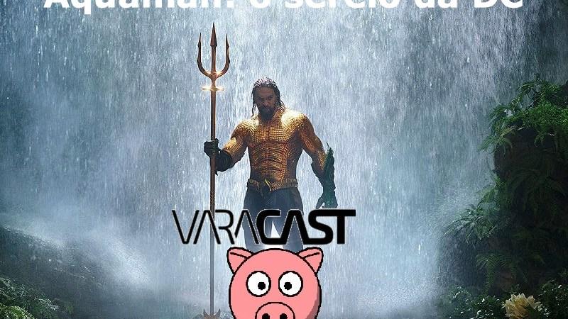 Varacast #37 – Aquaman: o sereio da DC