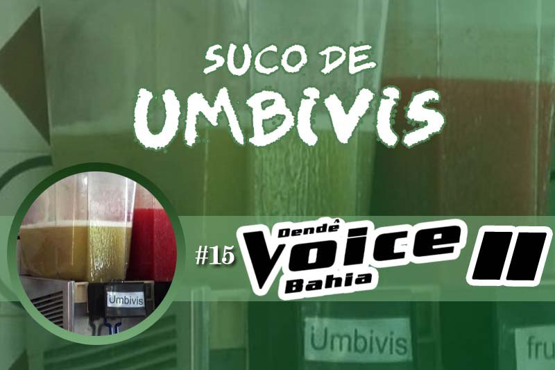 Suco de Umbivis 15 – Dendê Voice Bahia II