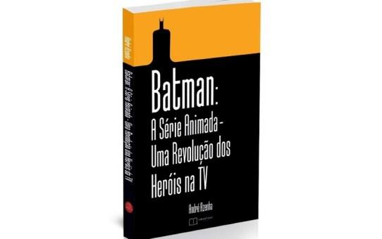 Resenha de Livro | Batman: A Série Animada - Uma Revolução dos Heróis na TV