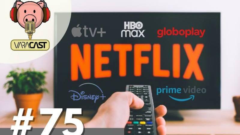 Varacast #75 – O multiverso dos serviços de streaming