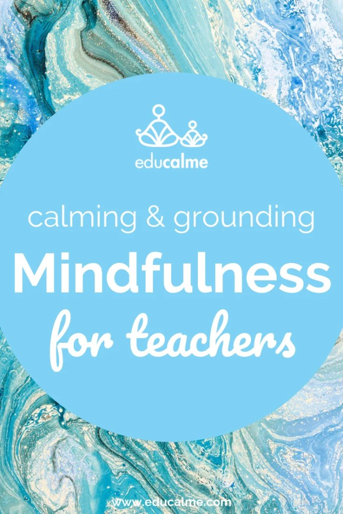 Calming and grounding mindfulness for teachers