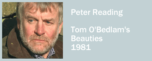 graphic for Peter Reading, Tom O'Bedlams Beauties