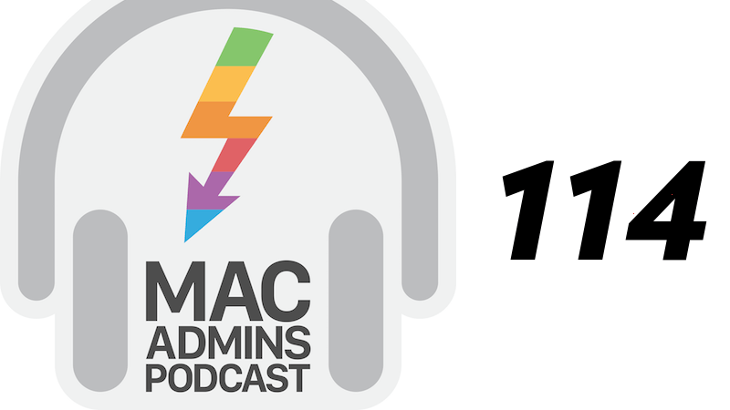 Episode 114 of the Mac Admins Podcast