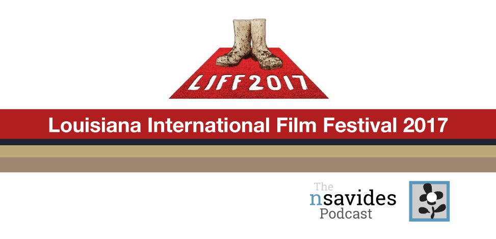 Louisiana International Film Festival 2017 coverage on The nsavides Podcast