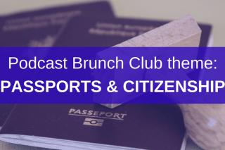 Podcast Brunch Club theme: Passports & Citizenship