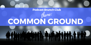 Podcast Brunch Club theme: Common Ground