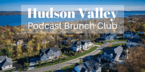 Hudson Valley: Podcast Brunch Club