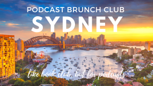 Podcast Brunch Club: Sydney. Like book club, but for podcasts.