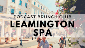 Leamington Spa chapter of Podcast Brunch Club - like book club, but for podcasts