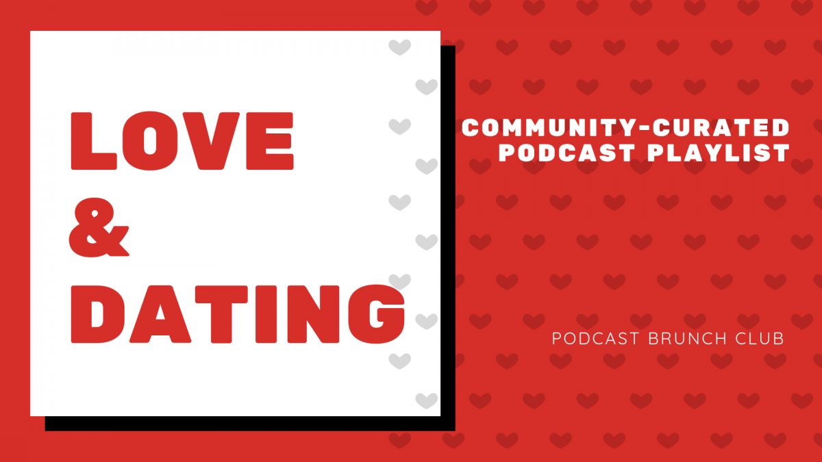 Love & Dating: A Community-Curated Podcast Listening List