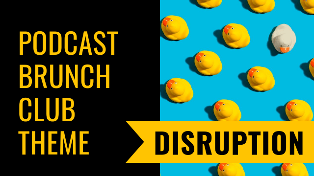 Podcast Brunch Club theme: Disruption