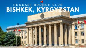 Podcast Brunch Club: Bishkek, kyrgyzstan