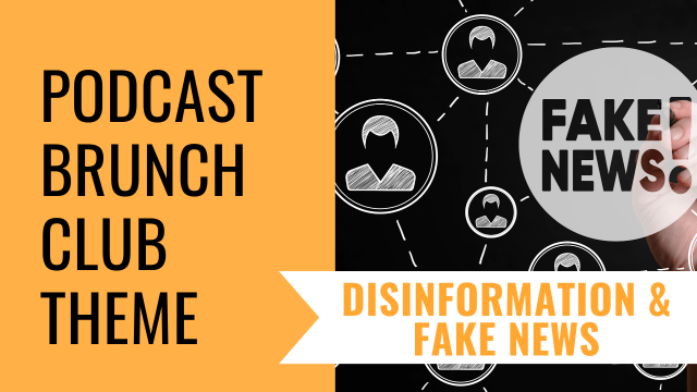 Podcast Brunch Club theme: Disinformation and Fake News
