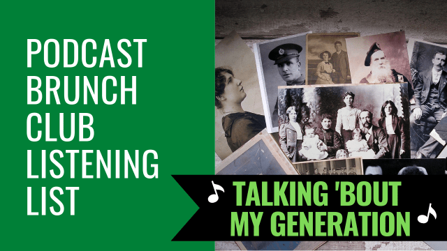 Podcast Brunch Club listening list: Talking 'Bout My Generation