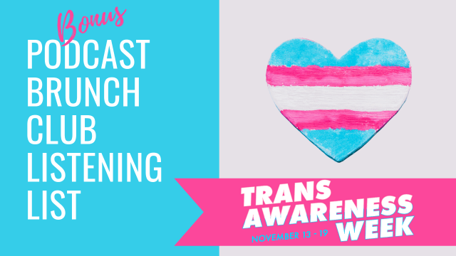 Bonus podcast listening list: Trans Awareness Week