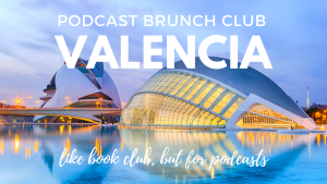 Podcast Brunch Club: Valencia, Spain. Like book club, but for podcasts.