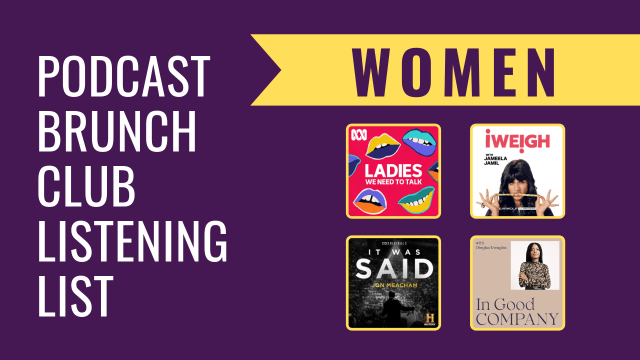 Women: Podcast Brunch Club listening list