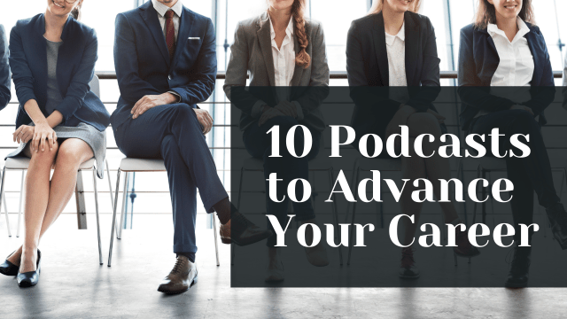 10 Podcasts to Advance Your Career