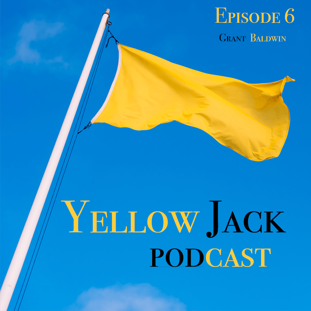 Yellow flag on a blue background with text: Yellow Jack Podcast Episode 6 Grant Baldwin
