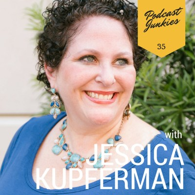 035 Jessica Kupferman | Why A Woman's Perspective Is Vital In Business And Podcasting