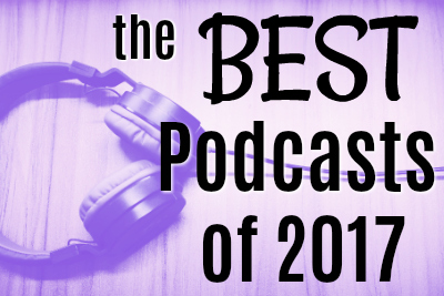 The Best Podcasts Of 2017
