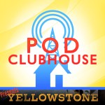 Pod Clubhouse Presents the Yellowstone Podcast