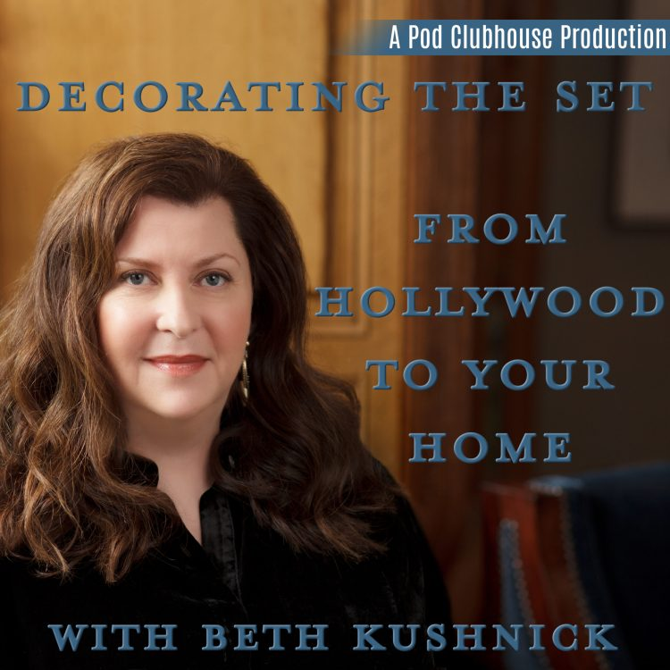 Decorating the Set - From Hollywood to Your Home with Beth Kushnick