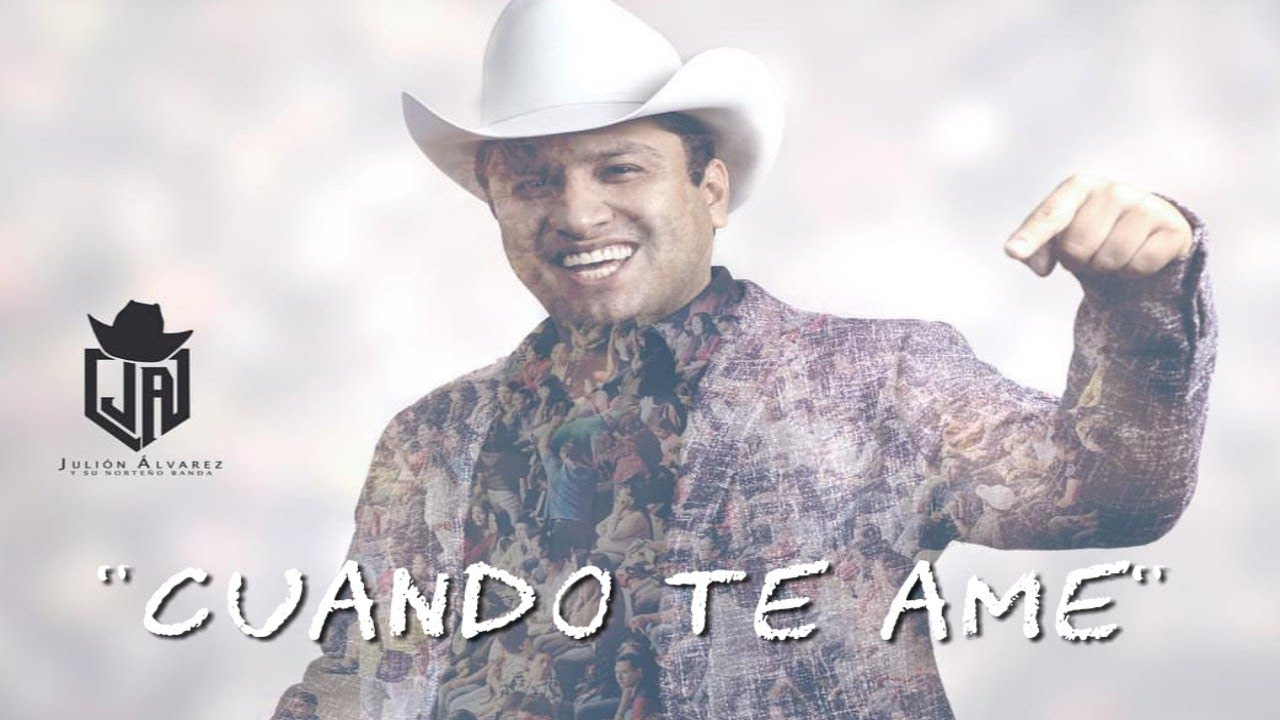 Cuando Te Amé Es La Nueva Propuesta Musical De Julión álvarez Y Su