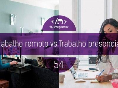 PP#54 – Trabalho remoto vs Trabalho presencial