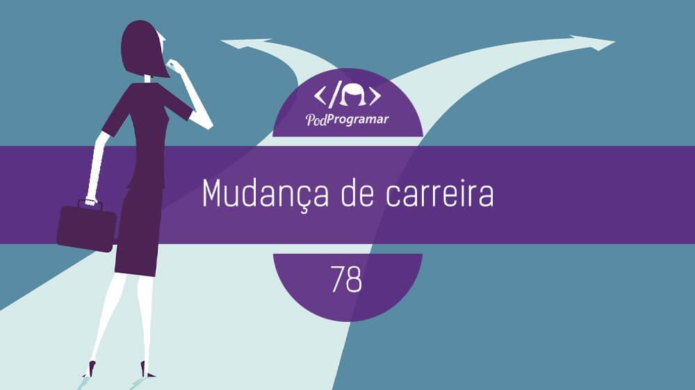 PP #78 - Mudança de carreira | PodProgramar