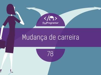 PP #78 – Mudança de carreira