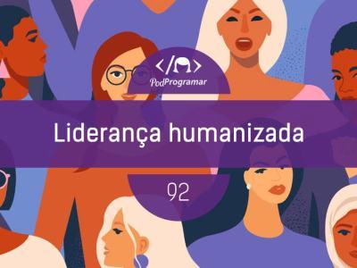 PP #92 – Liderança Humanizada