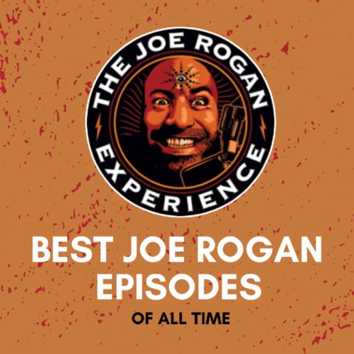 the 11 best joe rogan episodes of all