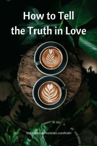 How to Tell The Truth in Love
