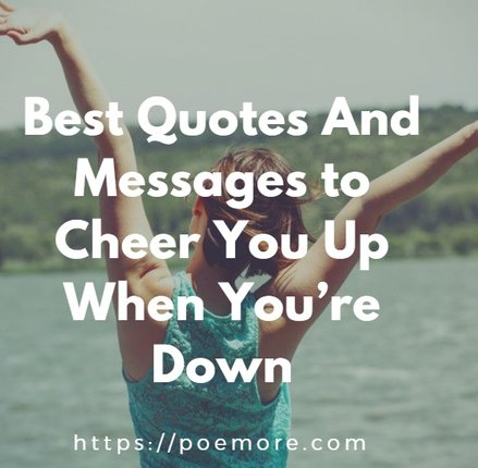 70 Best Quotes And Messages To Cheer You Up When Youre Down