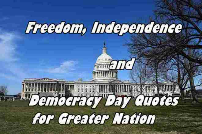 Freedom, Independenceand Democracy Day QuotesforGreaterNation