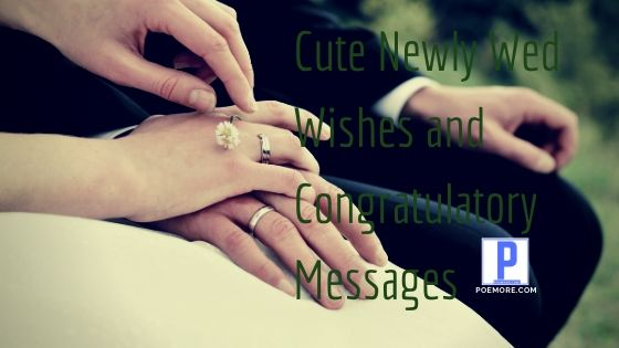 Cute Newly Wed Wishes and Congratulatory Messages