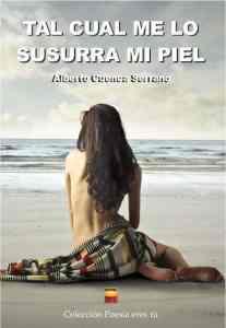 TAL CUAL ME LO SUSURRA MI PIEL de Alberto Cuenca Serrano TAL CUAL ME LO SUSURRA MI PIEL. ALBERTO CUENCA SERRANO