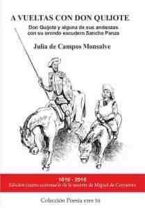 A vueltas con Don Quijote A VUELTAS CON EL QUIJOTE. Don Quijote y alguna de sus andanzas con su orondo escudero Sancho Panza. Julia de Campos Monsalve