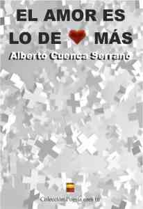 El amor es lo de más de Alberto Cuenca Serrano EL AMOR ES LO DE MÁS. ALBERTO CUENCA SERRANO