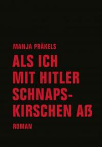 Manja Präkels: Als ich mit Hitler Schnapskirschen aß. Cover