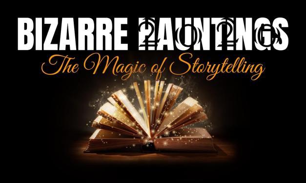 Bizarre Hauntings 2020 – The Magic of Storytelling