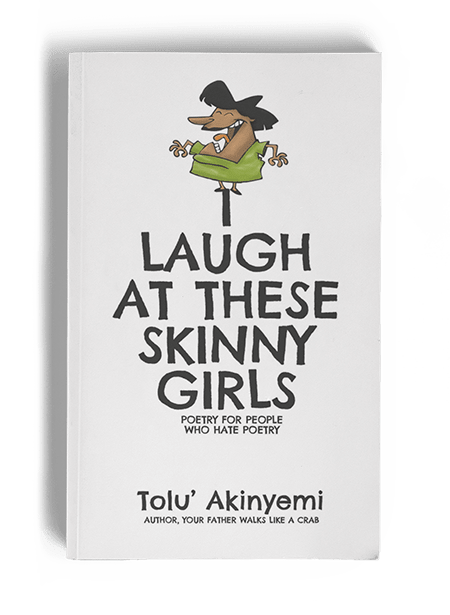 Tolu Akinyemi -Book Cover for I laugh at these skinny girls by tolu akinyemi poetolu